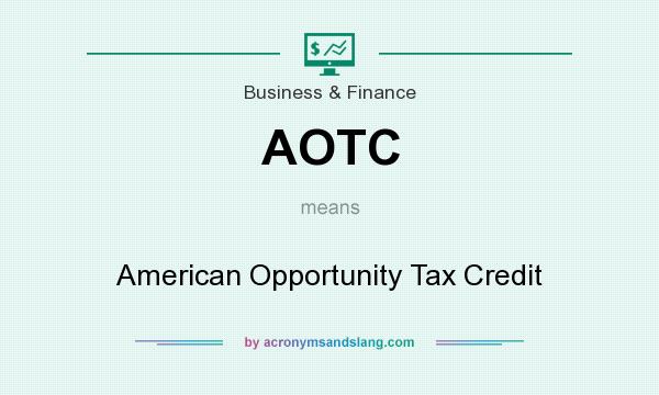 What does AOTC mean? It stands for American Opportunity Tax Credit