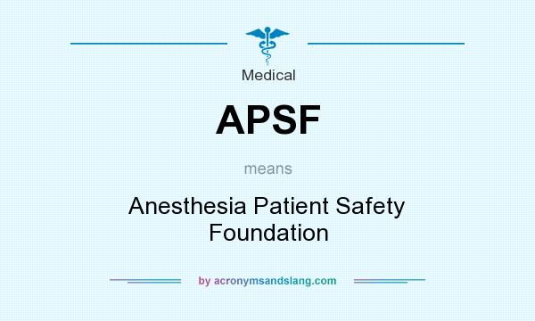 What does APSF mean? It stands for Anesthesia Patient Safety Foundation
