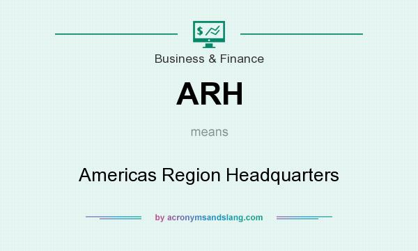 What does ARH mean? It stands for Americas Region Headquarters