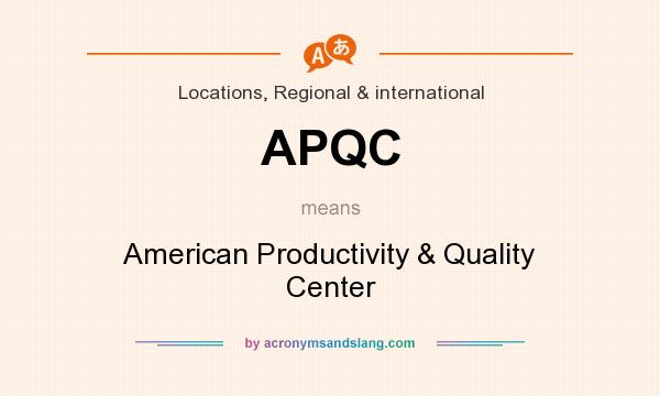What does APQC mean? It stands for American Productivity & Quality Center