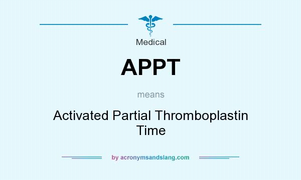 What does APPT mean? It stands for Activated Partial Thromboplastin Time