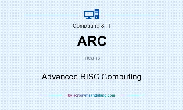 What does ARC mean? It stands for Advanced RISC Computing