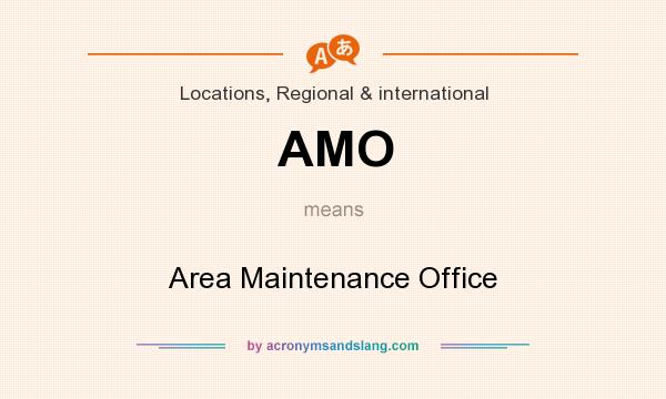 What does AMO mean? It stands for Area Maintenance Office