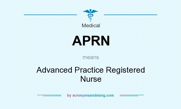 What does APRN mean? It stands for Advanced Practice Registered Nurse