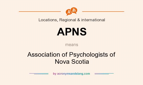 What does APNS mean? It stands for Association of Psychologists of Nova Scotia