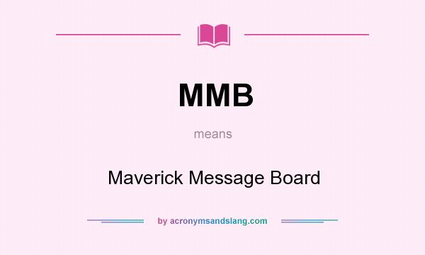What does MMB mean? It stands for Maverick Message Board