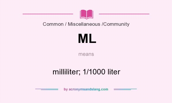 What does ML mean? It stands for milliliter; 1/1000 liter