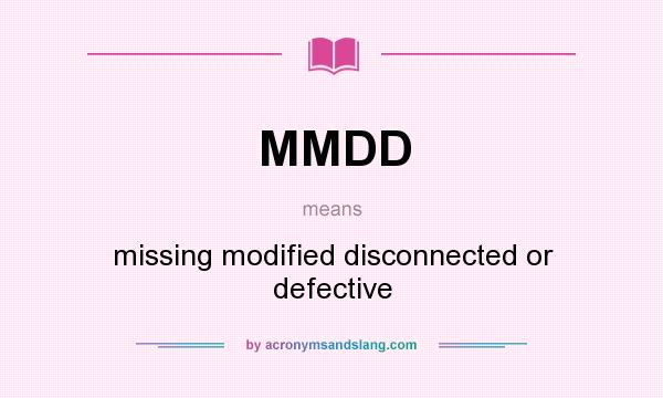 What does MMDD mean? It stands for missing modified disconnected or defective