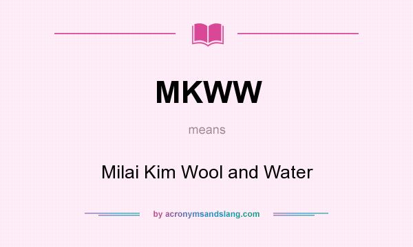 What does MKWW mean? It stands for Milai Kim Wool and Water