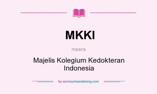 What does MKKI mean? It stands for Majelis Kolegium Kedokteran Indonesia