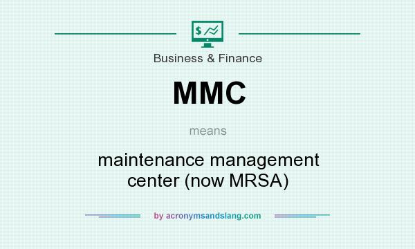 What does MMC mean? It stands for maintenance management center (now MRSA)