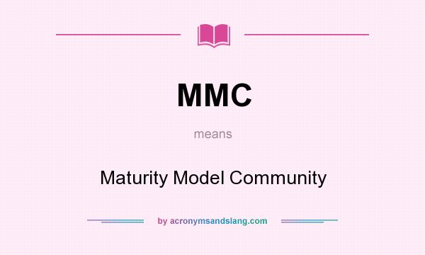 What does MMC mean? It stands for Maturity Model Community