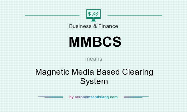 What does MMBCS mean? It stands for Magnetic Media Based Clearing System