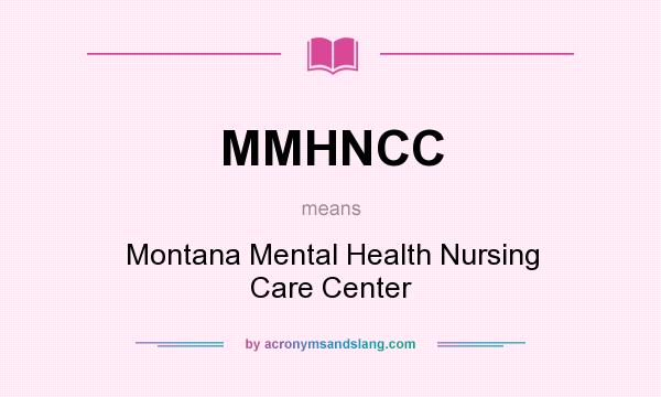 What does MMHNCC mean? It stands for Montana Mental Health Nursing Care Center