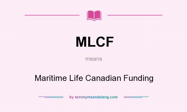 What does MLCF mean? It stands for Maritime Life Canadian Funding