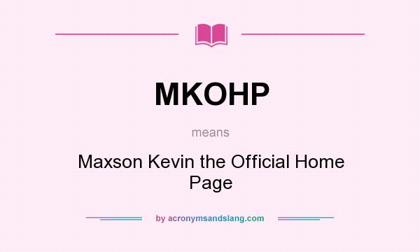 What does MKOHP mean? It stands for Maxson Kevin the Official Home Page