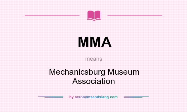 What does MMA mean? It stands for Mechanicsburg Museum Association