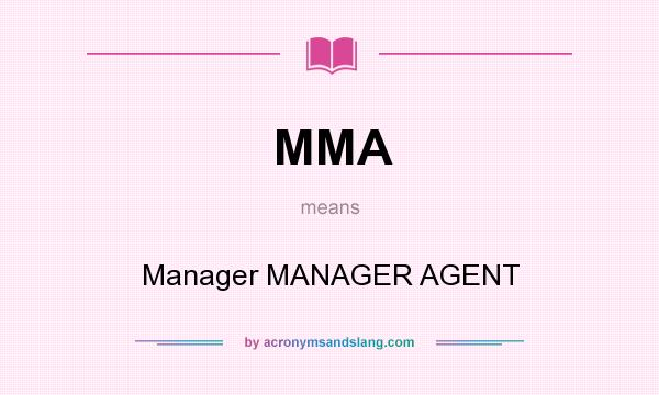 What does MMA mean? It stands for Manager MANAGER AGENT