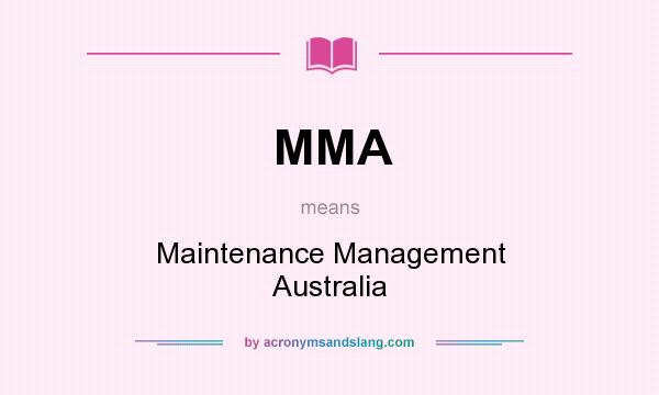 What does MMA mean? It stands for Maintenance Management Australia