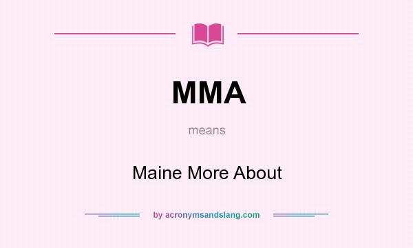 What does MMA mean? It stands for Maine More About