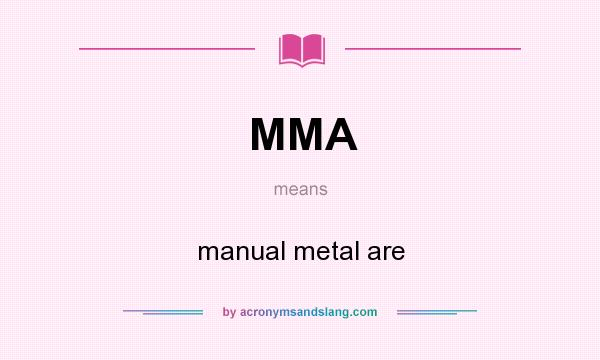 What does MMA mean? It stands for manual metal are