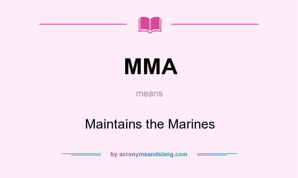 What does MMA mean? It stands for Maintains the Marines