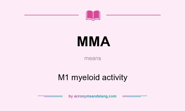 What does MMA mean? It stands for M1 myeloid activity