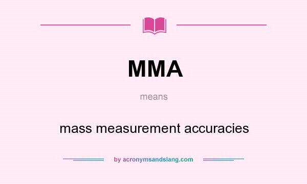 What does MMA mean? It stands for mass measurement accuracies