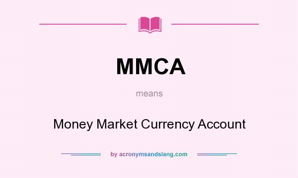 What does MMCA mean? It stands for Money Market Currency Account