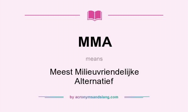 What does MMA mean? It stands for Meest Milieuvriendelijke Alternatief