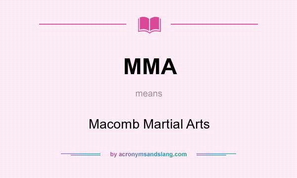 What does MMA mean? It stands for Macomb Martial Arts