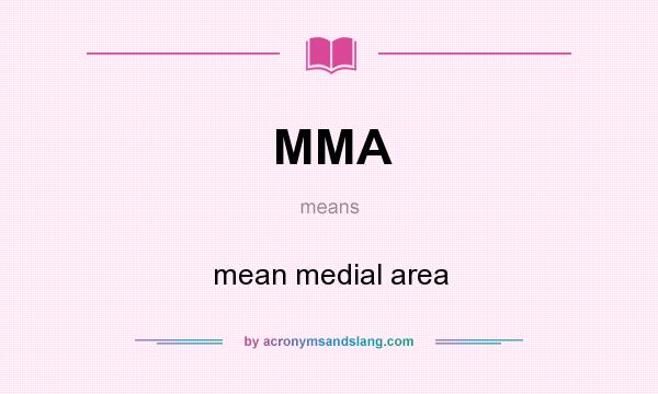 What does MMA mean? It stands for mean medial area