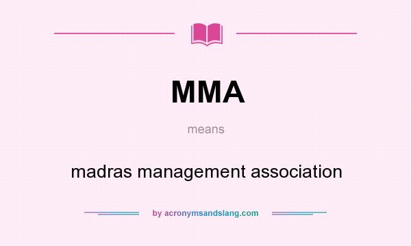 What does MMA mean? It stands for madras management association