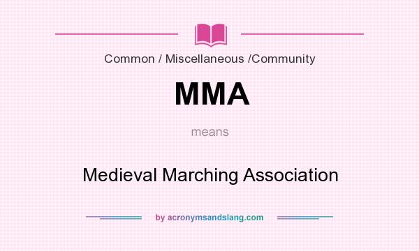 What does MMA mean? It stands for Medieval Marching Association