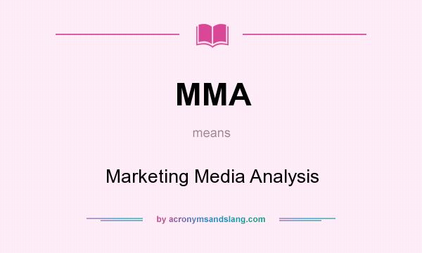 What does MMA mean? It stands for Marketing Media Analysis