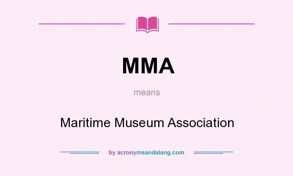 What does MMA mean? It stands for Maritime Museum Association
