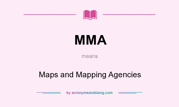What does MMA mean? It stands for Maps and Mapping Agencies