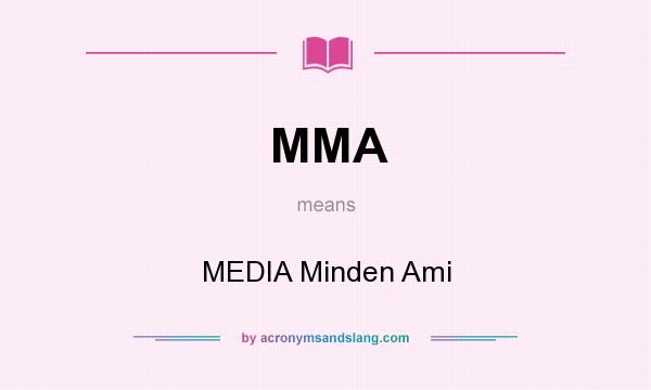 What does MMA mean? It stands for MEDIA Minden Ami