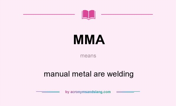What does MMA mean? It stands for manual metal are welding