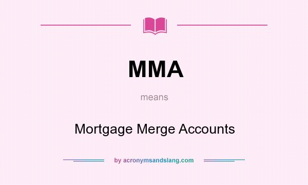 What does MMA mean? It stands for Mortgage Merge Accounts