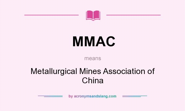 What does MMAC mean? It stands for Metallurgical Mines Association of China