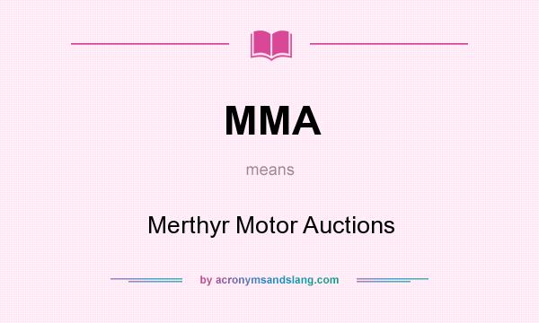 What does MMA mean? It stands for Merthyr Motor Auctions