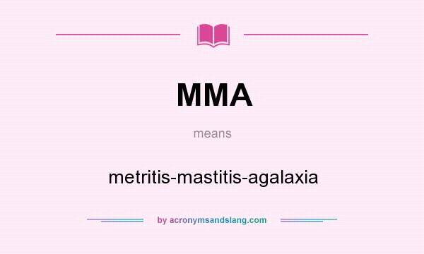 What does MMA mean? It stands for metritis-mastitis-agalaxia
