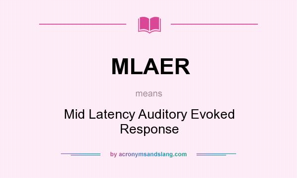 What does MLAER mean? It stands for Mid Latency Auditory Evoked Response