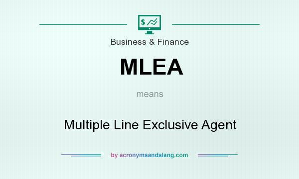 What does MLEA mean? It stands for Multiple Line Exclusive Agent