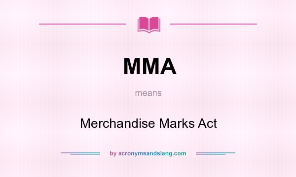 What does MMA mean? It stands for Merchandise Marks Act