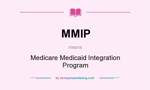 What does MMIP mean? It stands for Medicare Medicaid Integration Program