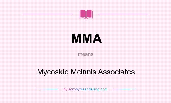 What does MMA mean? It stands for Mycoskie Mcinnis Associates