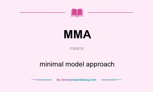 What does MMA mean? It stands for minimal model approach