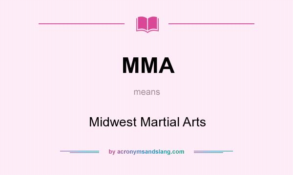What does MMA mean? It stands for Midwest Martial Arts